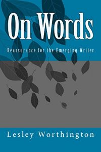 On Words: Reassurance for the Emerging Writer